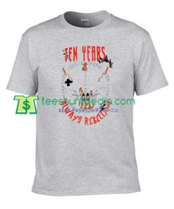 Ten Years Always Rebellious T Shirt gift tees adult unisex custom clothing Size S-3XL