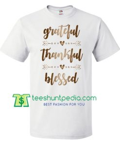 Thankful Grateful Blessed Shirt Thanksgiving Day Shirt gift tees adult unisex custom clothing Size S-3XL