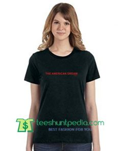 The American Dream T Shirt gift tees adult unisex custom clothing Size S-3XL