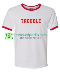 Trouble Ringer T Shirt gift tees adult unisex custom clothing Size S-3XL