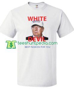 White Devil Trump T Shirt gift tees adult unisex custom clothing Size S-3XL