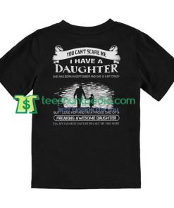 You Can't Scare Me I Have Daughter Back T Shirt gift tees adult unisex custom clothing Size S-3XL