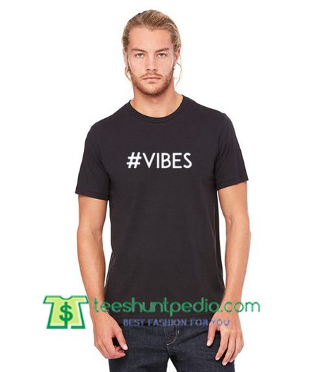 #vibes T Shirt gift tees adult unisex custom clothing Size S-3XL