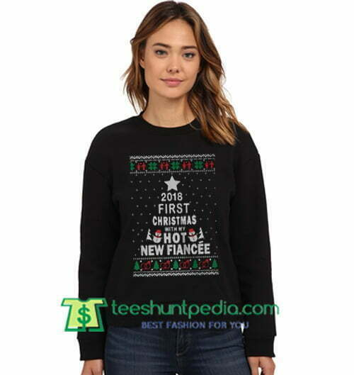 2018 First Christmas with my hot new Fiancee Sweatshirt Maker Cheap