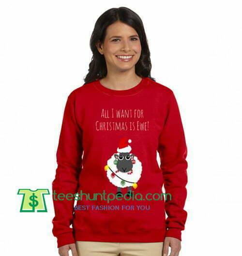 All I Want For Christmas Is Ewe Sweatshirt Maker Cheap