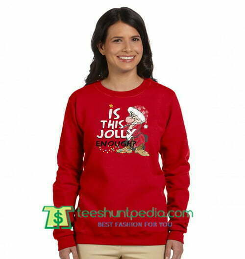 Christmas Grumpy Santa is this jolly enough sweatshirt Maker Cheap