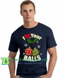 I Like Your Balls Funny Christmas T Shirt, I Love Your Balls, Christmas Part Shirt gift tees adult unisex custom clothing Size S-3XL