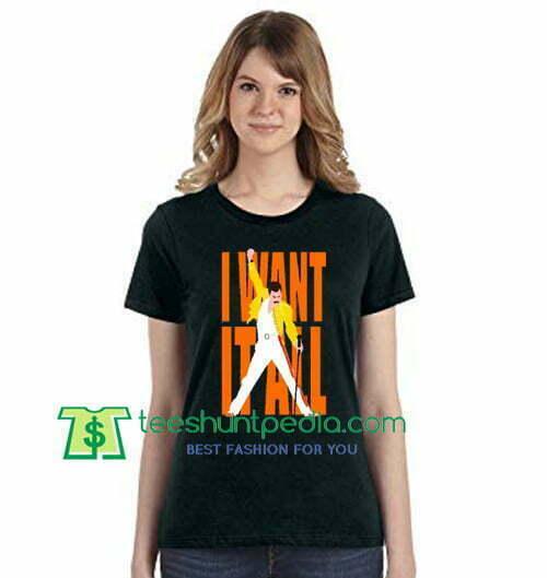 899880e00 I Want It All Freddie Mercury Shirt Bohemian Rhapsody T Shirt gift tees  adult unisex custom ...