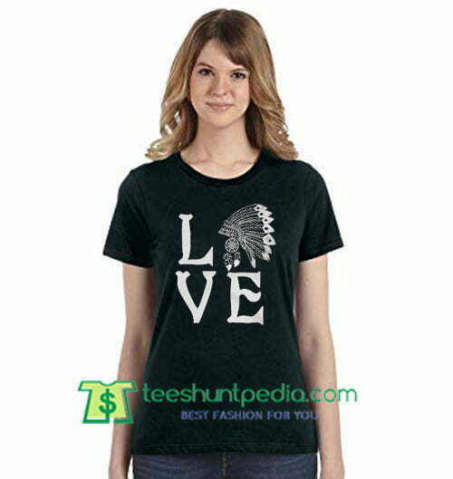LOVE Native American Headdress T Shirt American Indian Heritage Day T Shirt gift tees adult unisex custom clothing Size S-3XL