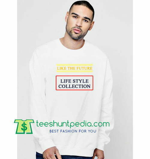 Like The Future Life Style Collection Sweatshirt Maker Cheap
