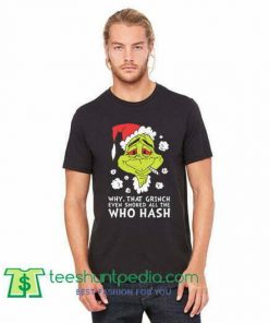 Why That Grinch Even Smoked All The Who Hash T Shirt, Ugly Christmas T Shirt gift tees adult unisex custom clothing Size S-3XL