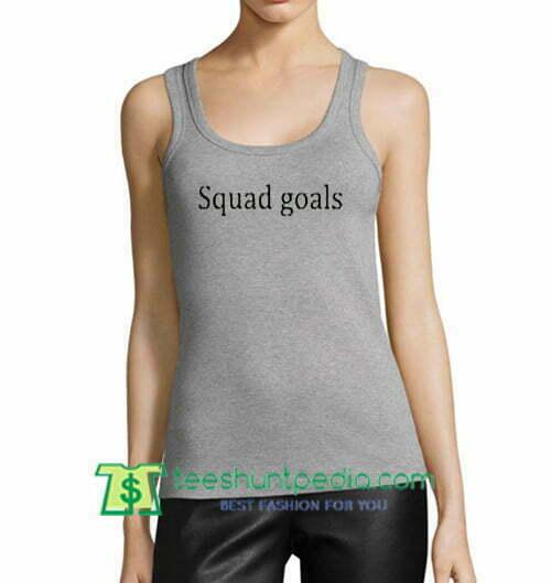 Squad Goals Tanktop gift shirt unisex custom clothing Size S-3XL