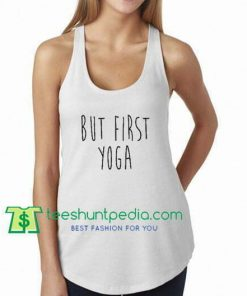 But First yoga Shirt yoga Tank top Shirt Muscle Tank Top Womens Tank Top gift shirt unisex custom clothing Size S-3XL