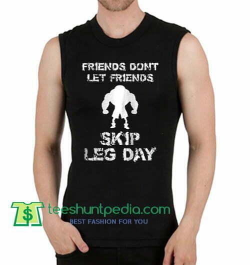 Friends don't let friends skip Leg Day Tank Top gift shirt unisex custom clothing Size S-3XL