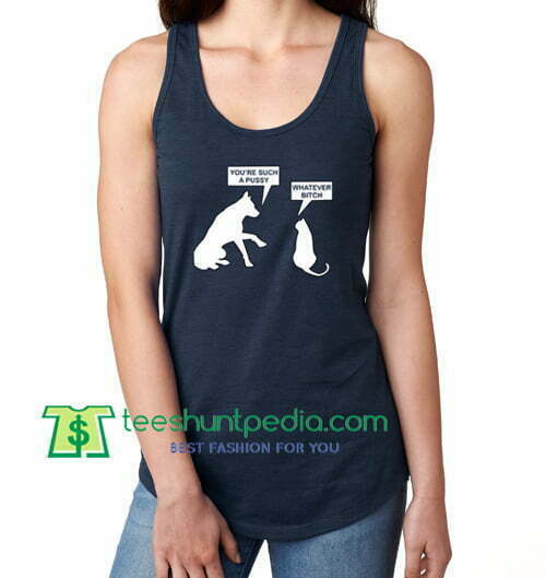 Funny Cat Dog Tanktop Kitten Puppy Tanktop Tee Tanktop You're Such A Pussy Whatever Bitch Kitty Tank Top gift shirt unisex custom clothing Size S-3XL