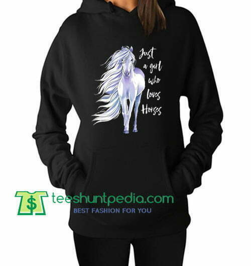 Just A Girl Who Loves Horses Hoodie Maker Cheap