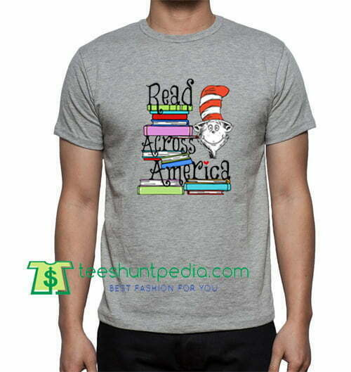 Read Across America Day, T Shirt gift tees adult unisex custom clothing Size S-3XL