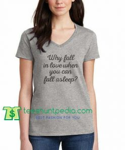 Why Fall In Love When You Can Fall Asleep? Tshirt, Funny Valentines T Shirt gift tees adult unisex custom clothing Size S-3XL