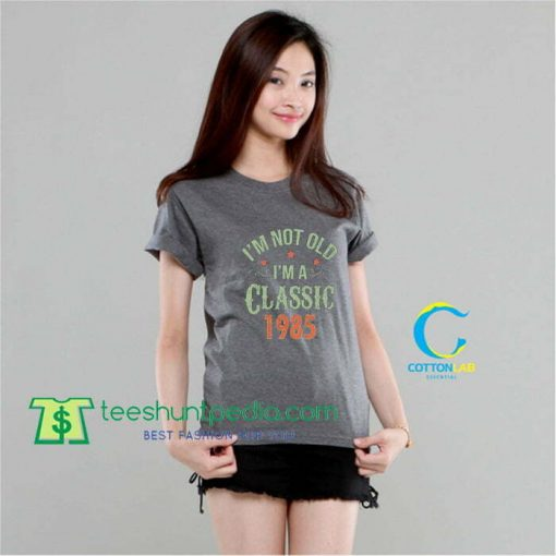 1985 I'm a Classic, 1985 Birthday,Vintage TShirt Maker Cheap