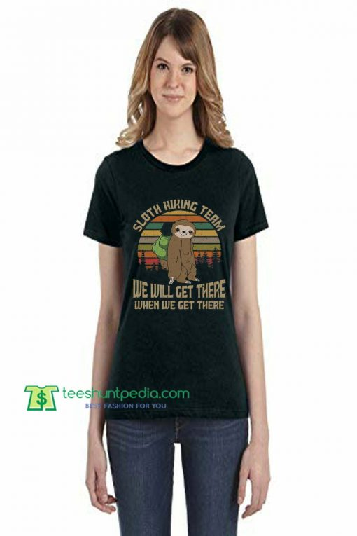 Sloth T-Shirt,Hiking Team We Will Get There When We Get There,Hiker