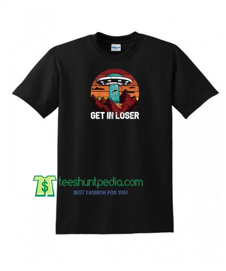 Alien T-Shirt Get In Loser T Shirt Funny Space T-Shirt Maker Cheap