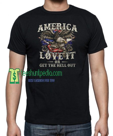 America Love It Or Get The Hell Out, USA T-Shirt Maker cheap