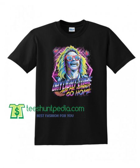 Daylight Come And Me Wanna Go Home 90s Movie T-Shirt Maker Cheap
