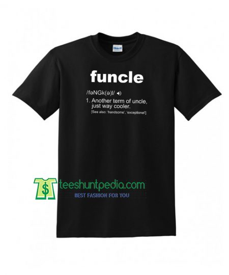 Funcle Definition T-shirt Funny Gift For Uncle Unisex TShirt Maker Cheap