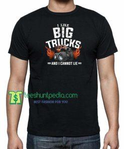 I Like Big Trucks And I Cannot Lie, Monster Truck,Funny Truck TShirt Maker Cheap
