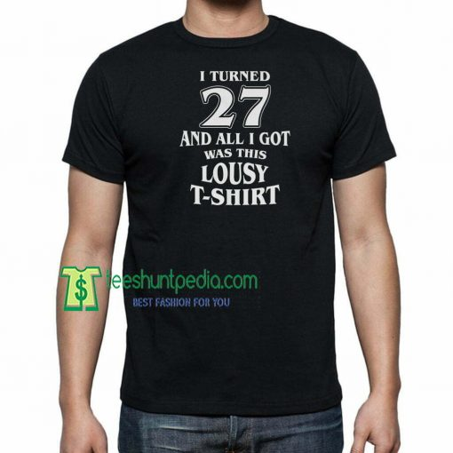 I Turned 27 And All I Got Was This Lousy T-Shirt Birthday Celebration Maker Cheap