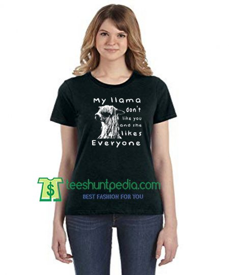 My Llama Don't Like You And She Likes Everyone Unisex T-Shirt Maker Cheap
