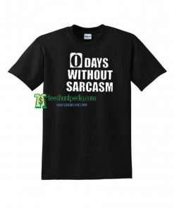 0 Days Without Sarcasm Unisex Adult T shirt Maker cheap