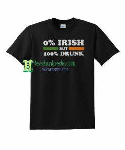 0 Irish but 100 Drunk Unisex Adult T shirt Maker cheap