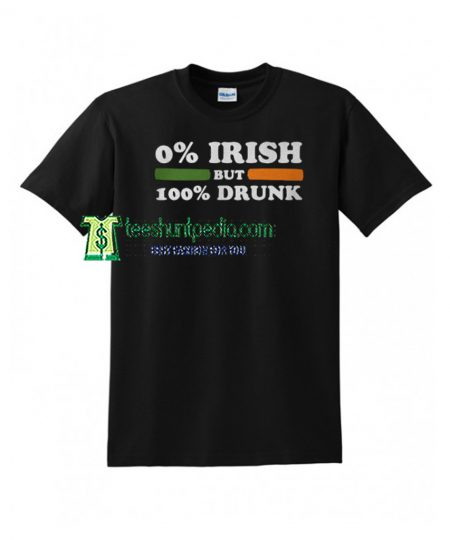 0 Irish but 100 Drunk Unisex Adult T shirt Maker cheap