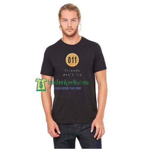 011 Friends Don't Lie Unisex Adult T shirt Maker cheap