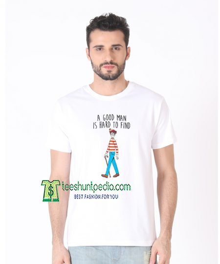 A Good Man Is Hard To Find Unisex T Shirt Maker cheap