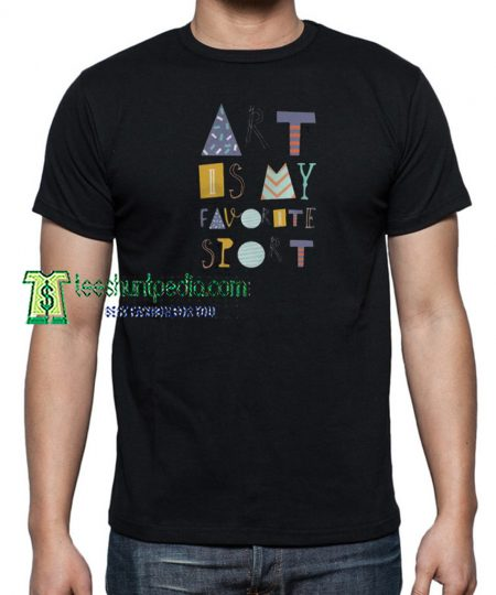 Art is my favorite sport Unisex T Shirt Maker cheap