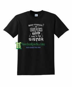 Best friends Bitch Unisex T shirt Size XS-3XL Maker cheap