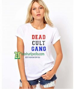 Dead Cult Gang Unisex Shirts Size XS-3XL Maker cheap
