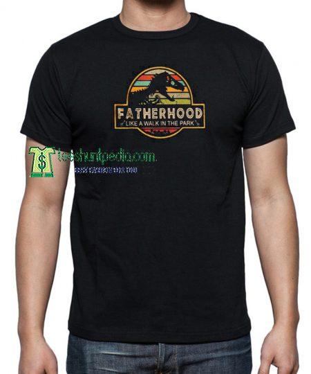 Fatherhood Like A Walk In The Park T Shirt Maker cheap