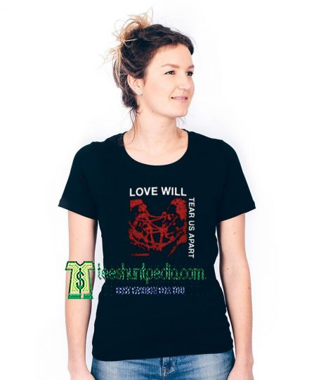 Love Will Tear Us Apart Unisex Adult TShirt Maker cheap