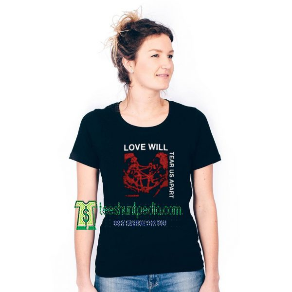 Love Will Tear Us Apart Unisex Adult TShirt Maker cheap