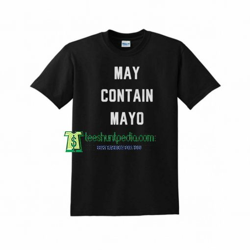 May Contain Mayo Unisex Adult TShirt Size XS-2XL Maker cheap