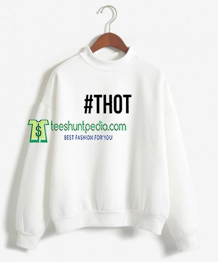 # THOT Unisex Adult Sweatshirt For Womens Maker cheap