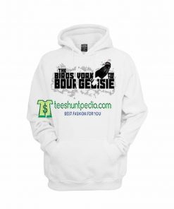 The Birds Work for The Bourgeoisie Funny Hoodie Maker cheap