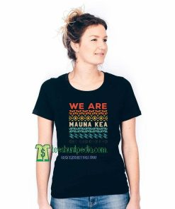 We Are Muna Kea Unisex TShirt Size XS-3XL Maker cheap