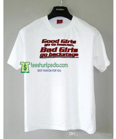 Good Girls Go to Heaven Bad Girls Go to Backstage Tshirt Maker cheap