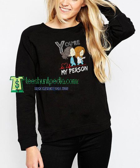 You're my Person Sweatshirt For Women And Men Maker cheap