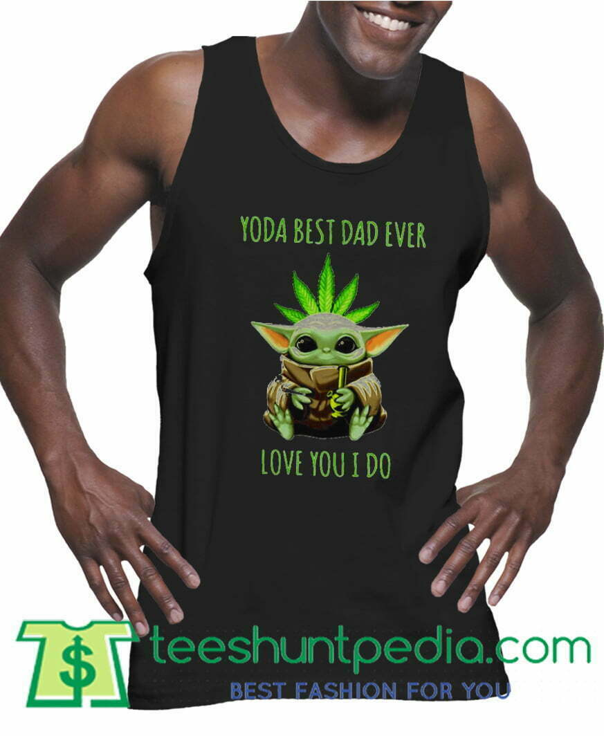 Weed Baby Yoda Best Dad Ever Love You I Do Unisex Tank Top