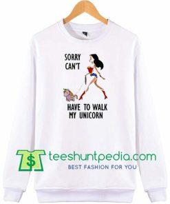 Wonder Woman Sorry Can't I Have To Walk My Unicorn sweatshirt